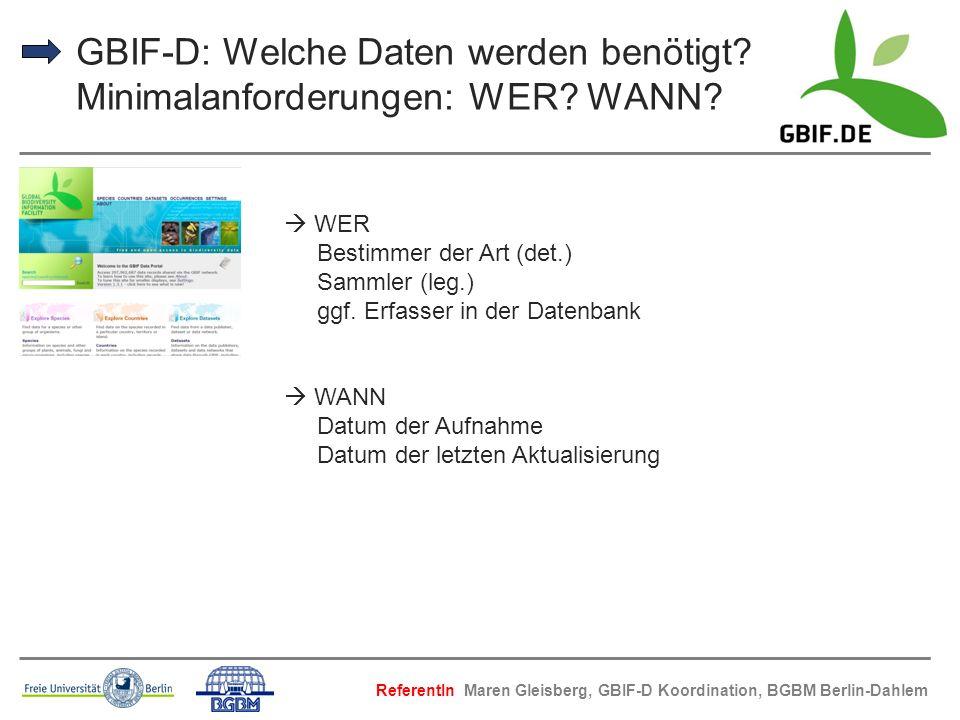 GBIF-D: Welche Daten werden benötigt? Minimalanforderungen: WER? WANN? WER Bestimmer der Art (det.) Sammler (leg.) ggf. Erfasser in der Datenbank WANN