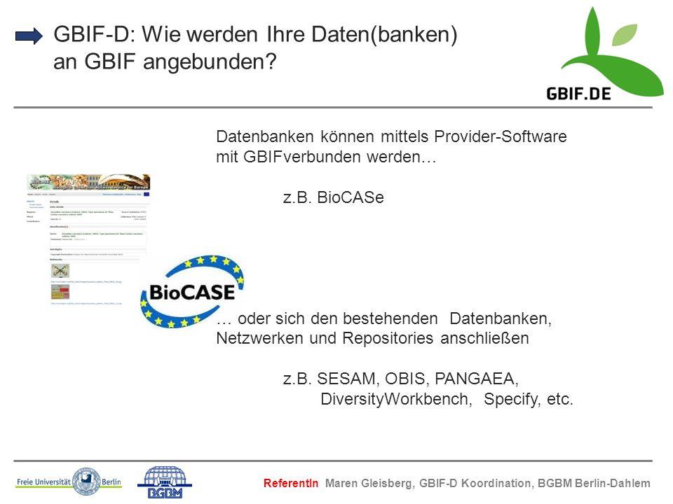 GBIF-D: Wie werden Ihre Daten(banken) an GBIF angebunden? Datenbanken können mittels Provider-Software mit GBIFverbunden werden… z.B. BioCASe … oder s