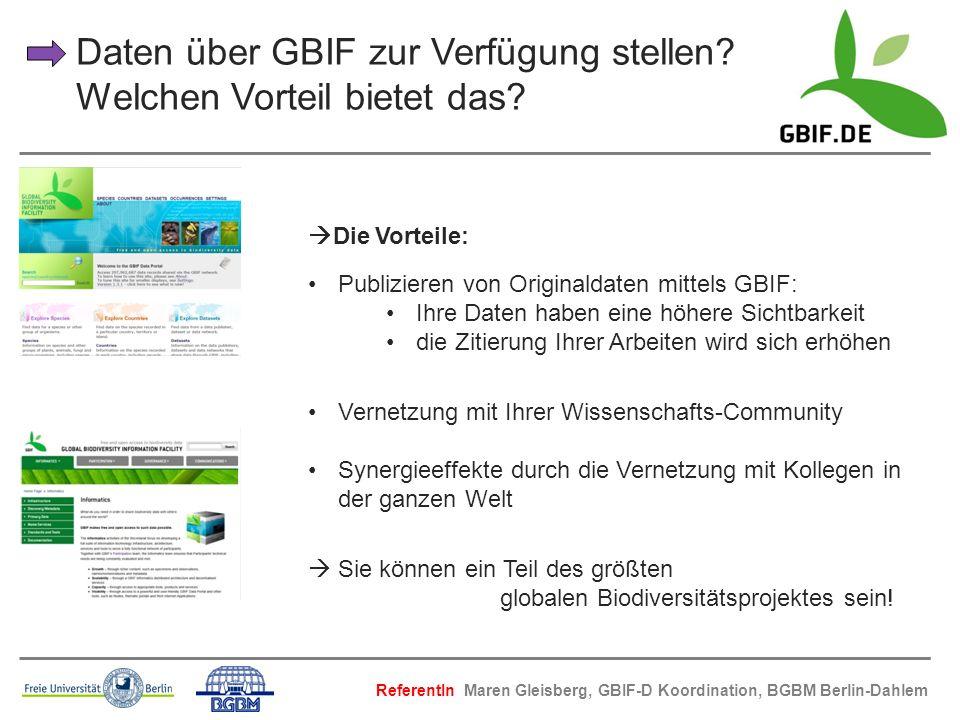 Daten über GBIF zur Verfügung stellen? Welchen Vorteil bietet das? Die Vorteile: Publizieren von Originaldaten mittels GBIF: Ihre Daten haben eine höh