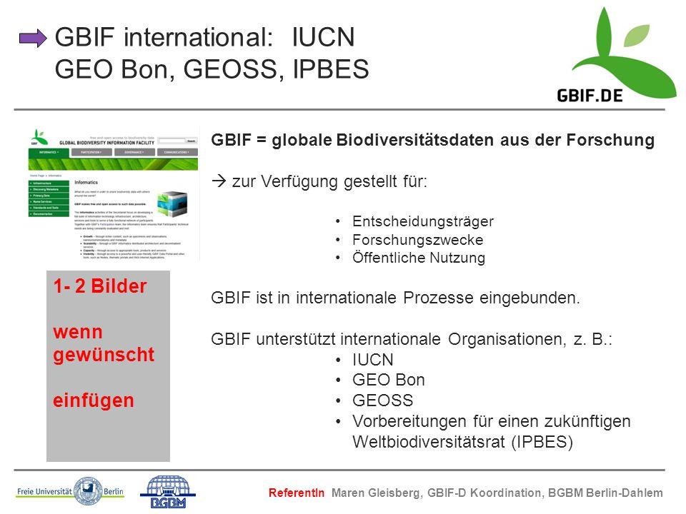 GBIF international: IUCN GEO Bon, GEOSS, IPBES GBIF = globale Biodiversitätsdaten aus der Forschung zur Verfügung gestellt für: Entscheidungsträger Fo