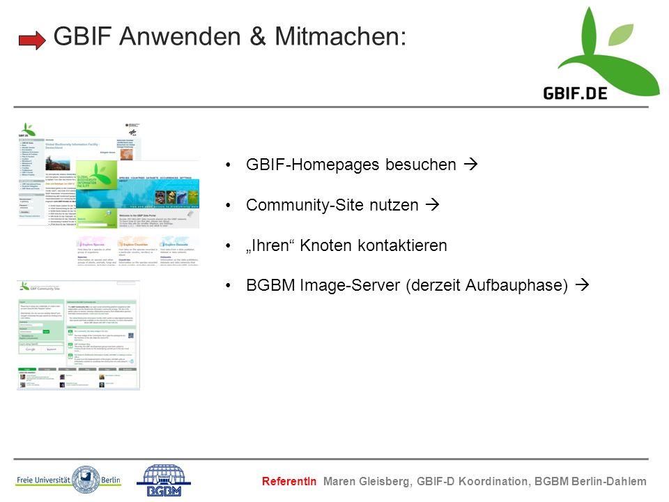 GBIF Anwenden & Mitmachen: GBIF-Homepages besuchen Community-Site nutzen Ihren Knoten kontaktieren BGBM Image-Server (derzeit Aufbauphase) ReferentIn
