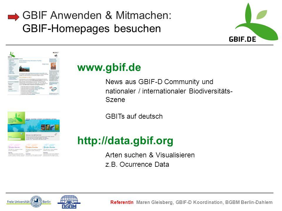 GBIF Anwenden & Mitmachen: GBIF-Homepages besuchen www.gbif.de News aus GBIF-D Community und nationaler / internationaler Biodiversitäts- Szene GBITs