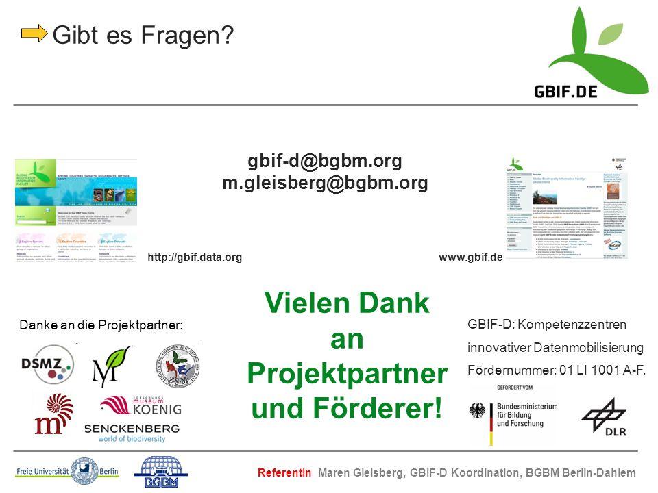 GBIF-D: Kompetenzzentren innovativer Datenmobilisierung Fördernummer: 01 LI 1001 A-F. Gibt es Fragen? gbif-d@bgbm.org m.gleisberg@bgbm.org http://gbif