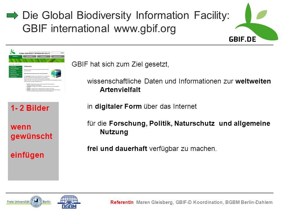 Die Global Biodiversity Information Facility: GBIF international www.gbif.org GBIF hat sich zum Ziel gesetzt, wissenschaftliche Daten und Informatione
