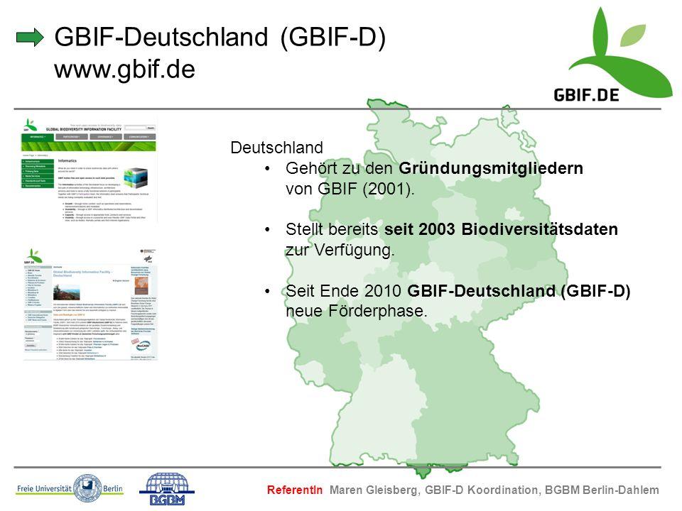 Deutschland Gehört zu den Gründungsmitgliedern von GBIF (2001). Stellt bereits seit 2003 Biodiversitätsdaten zur Verfügung. Seit Ende 2010 GBIF-Deutsc