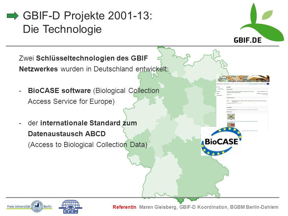 GBIF-D Projekte 2001-13: Die Technologie Zwei Schlüsseltechnologien des GBIF Netzwerkes wurden in Deutschland entwickelt: -BioCASE software (Biologica