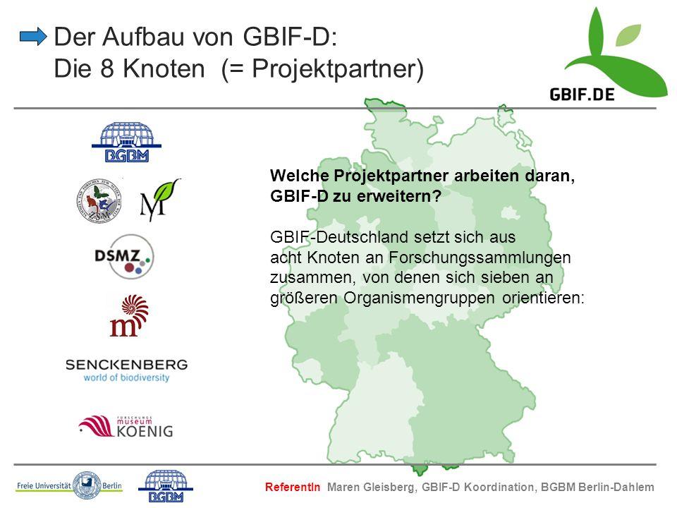 Der Aufbau von GBIF-D: Die 8 Knoten (= Projektpartner) Welche Projektpartner arbeiten daran, GBIF-D zu erweitern? GBIF-Deutschland setzt sich aus acht