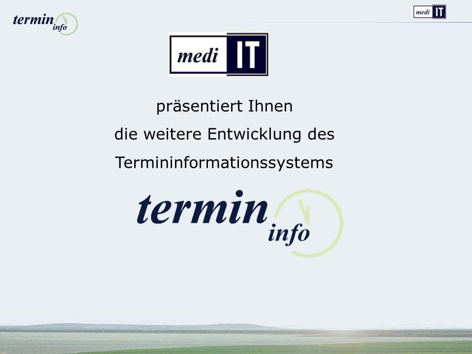 präsentiert Ihnen die weitere Entwicklung des Termininformationssystems