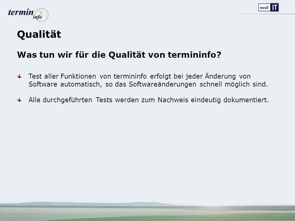 Qualität Was tun wir für die Qualität von termininfo? Test aller Funktionen von termininfo erfolgt bei jeder Änderung von Software automatisch, so das