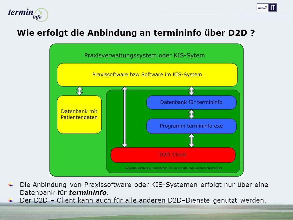 Wie erfolgt die Anbindung an termininfo über D2D ? Die Anbindung von Praxissoftware oder KIS-Systemen erfolgt nur über eine Datenbank für termininfo.