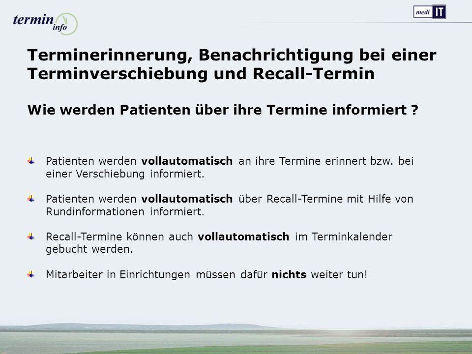 Terminerinnerung, Benachrichtigung bei einer Terminverschiebung und Recall-Termin Wie werden Patienten über ihre Termine informiert ? Patienten werden