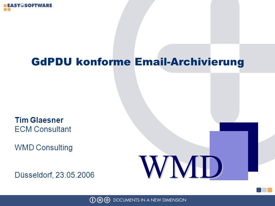GdPDU konforme Email-Archivierung WMD Tim Glaesner ECM Consultant WMD Consulting Düsseldorf, 23.05.2006