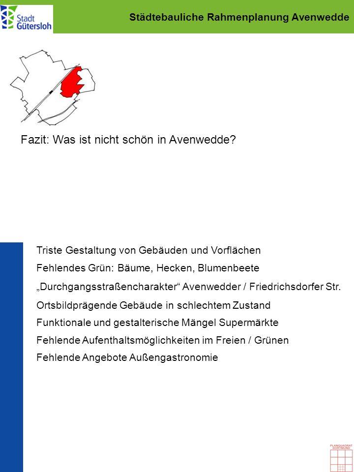 Städtebauliche Rahmenplanung Avenwedde Fazit: Was ist nicht schön in Avenwedde? Fehlende Aufenthaltsmöglichkeiten im Freien / Grünen Funktionale und g