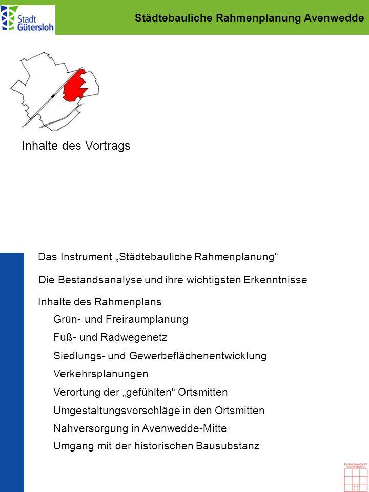 Städtebauliche Rahmenplanung Avenwedde Inhalte des Vortrags Die Bestandsanalyse und ihre wichtigsten Erkenntnisse Inhalte des Rahmenplans Das Instrume