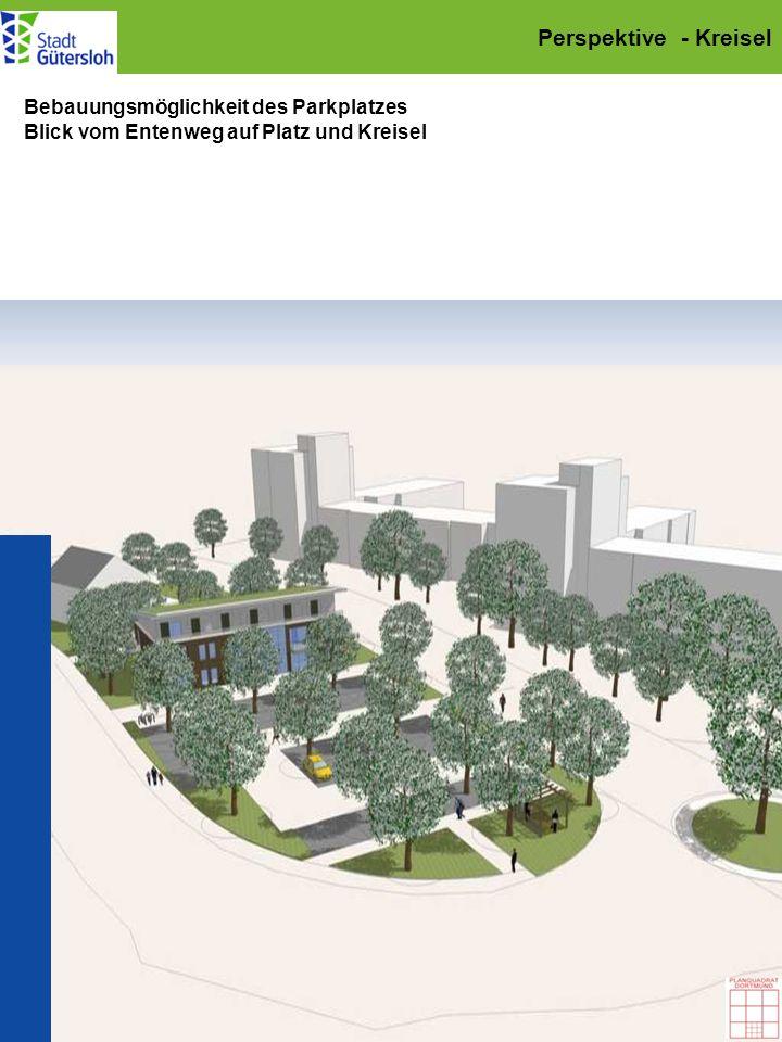 Perspektive - Kreisel Bebauungsmöglichkeit des Parkplatzes Blick vom Entenweg auf Platz und Kreisel
