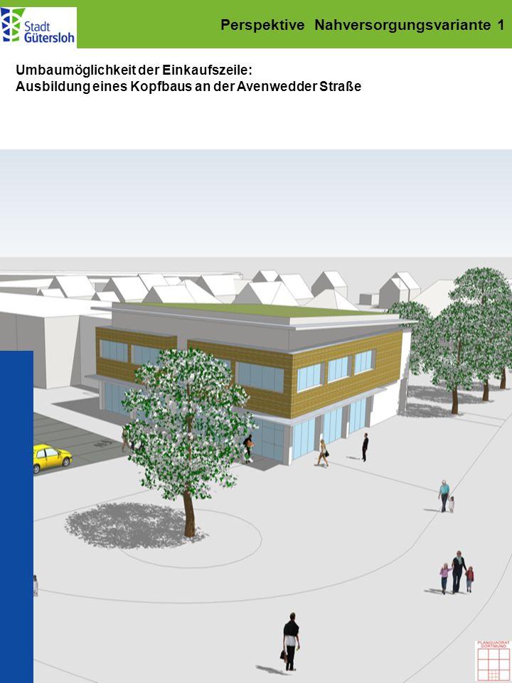 Perspektive Nahversorgungsvariante 1 Umbaumöglichkeit der Einkaufszeile: Ausbildung eines Kopfbaus an der Avenwedder Straße