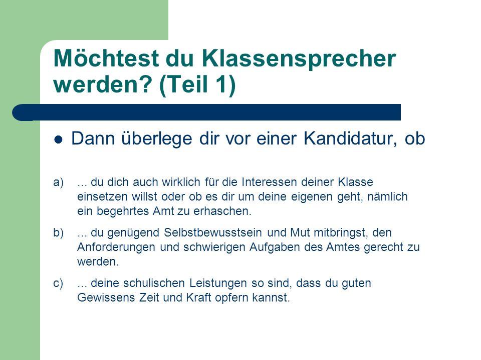 Möchtest du Klassensprecher werden.(Teil 2) Dann überlege dir vor einer Kandidatur, ob d)...
