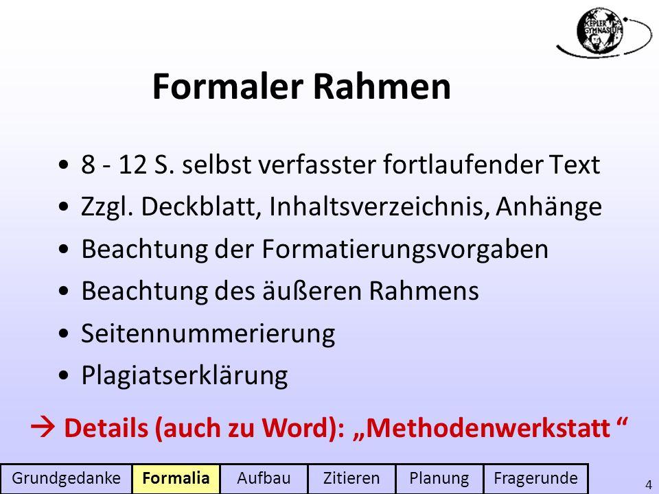 FormaliaAufbauZitierenPlanungFragerunde 4 Formaler Rahmen 8 - 12 S. selbst verfasster fortlaufender Text Zzgl. Deckblatt, Inhaltsverzeichnis, Anhänge