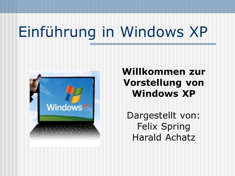 Einführung in Windows XP Willkommen zur Vorstellung von Windows XP Dargestellt von: Felix Spring Harald Achatz