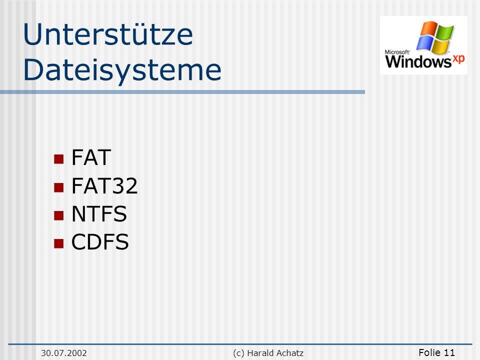 30.07.2002(c) Harald Achatz Folie 11 Unterstütze Dateisysteme FAT FAT32 NTFS CDFS