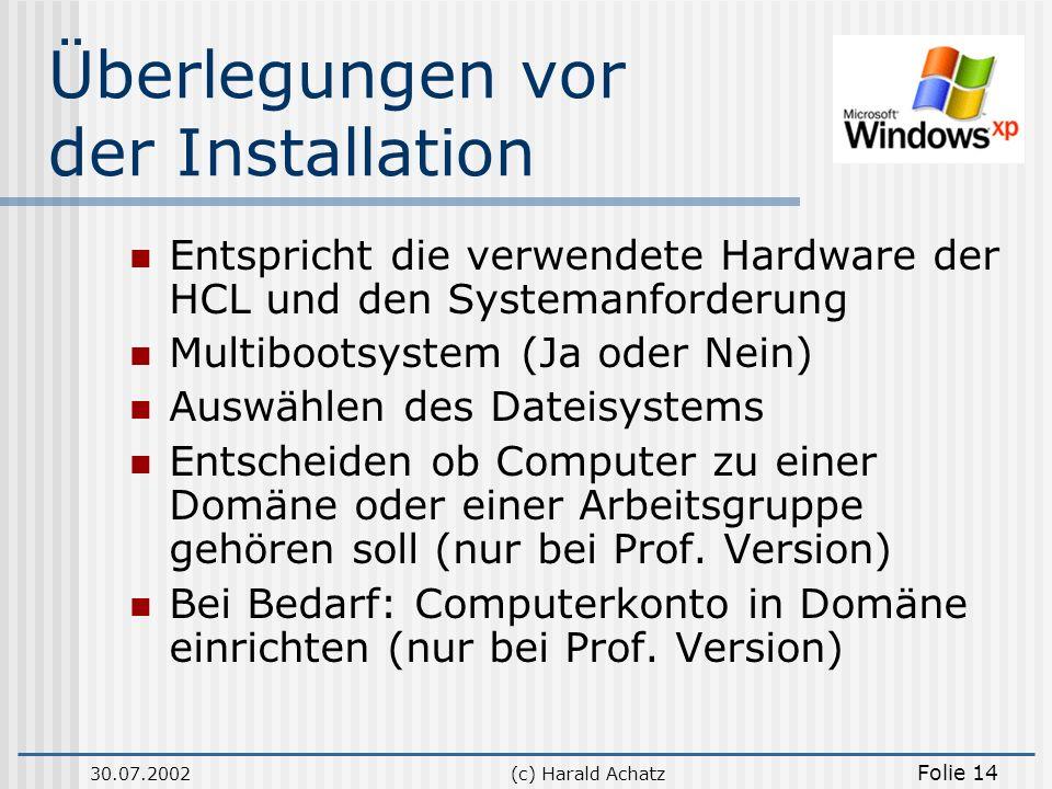 30.07.2002(c) Harald Achatz Folie 14 Überlegungen vor der Installation Entspricht die verwendete Hardware der HCL und den Systemanforderung Multiboots