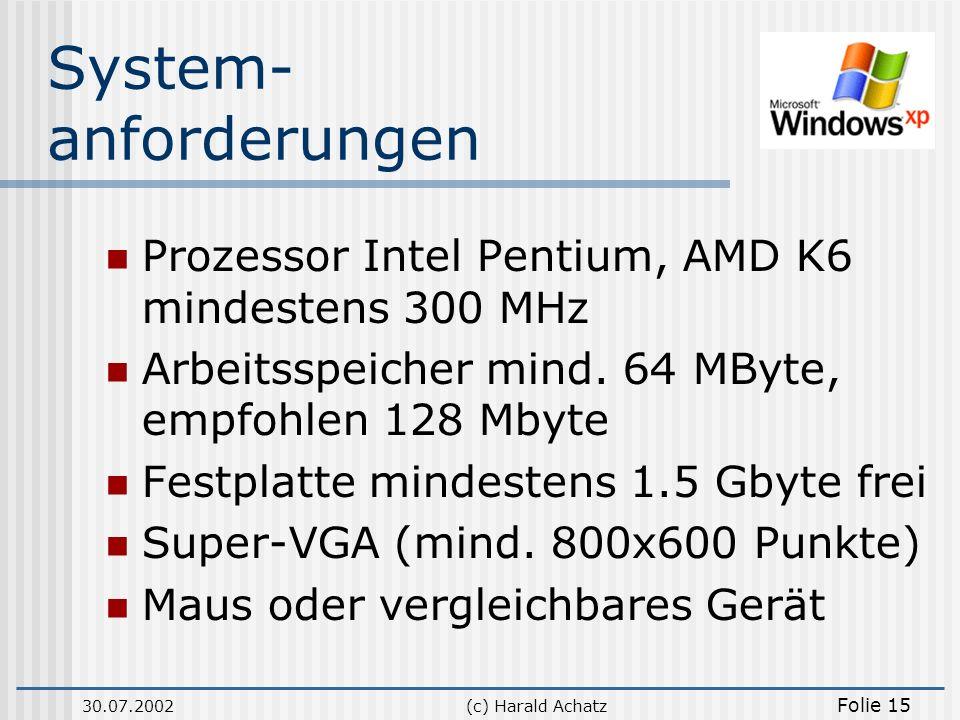 30.07.2002(c) Harald Achatz Folie 15 System- anforderungen Prozessor Intel Pentium, AMD K6 mindestens 300 MHz Arbeitsspeicher mind. 64 MByte, empfohle