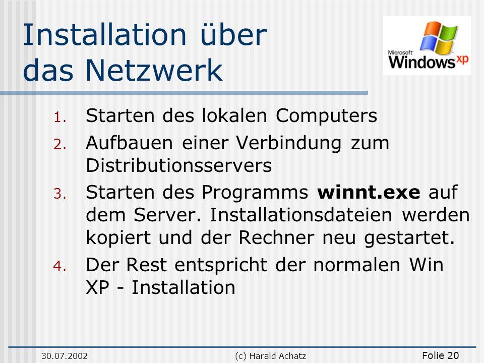30.07.2002(c) Harald Achatz Folie 20 Installation über das Netzwerk 1. Starten des lokalen Computers 2. Aufbauen einer Verbindung zum Distributionsser