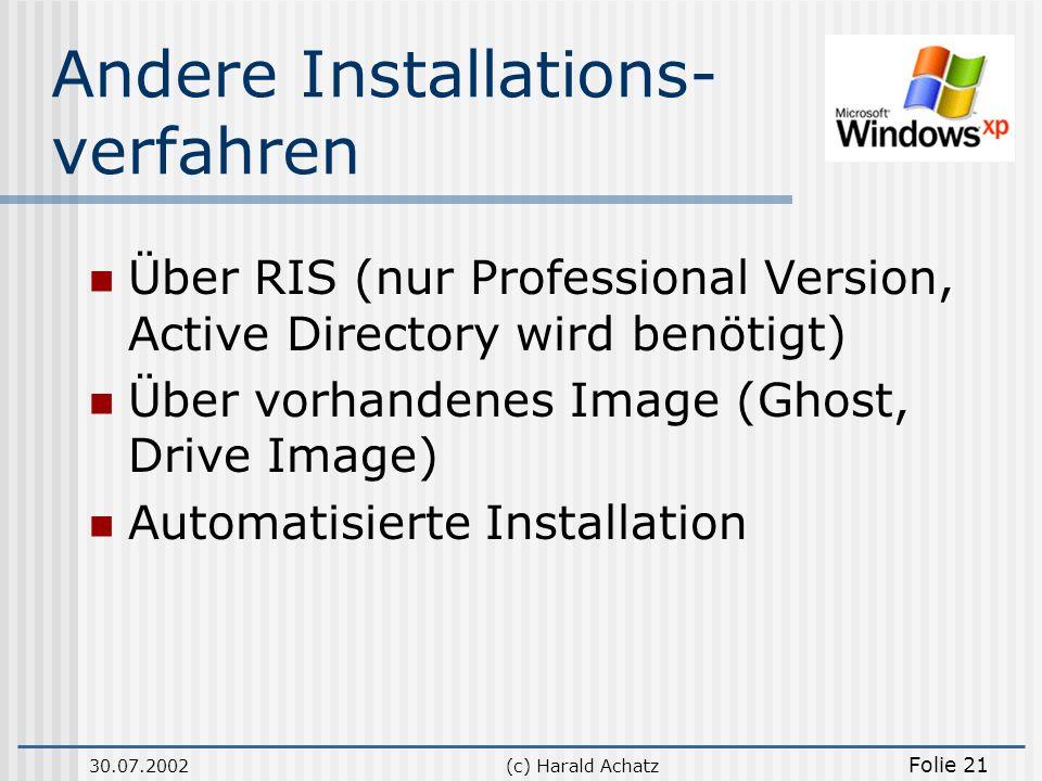 30.07.2002(c) Harald Achatz Folie 21 Andere Installations- verfahren Über RIS (nur Professional Version, Active Directory wird benötigt) Über vorhande