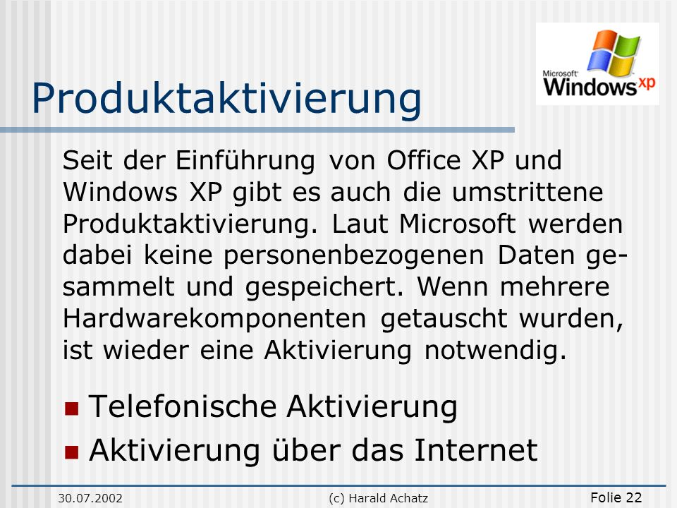 30.07.2002(c) Harald Achatz Folie 22 Produktaktivierung Seit der Einführung von Office XP und Windows XP gibt es auch die umstrittene Produktaktivieru