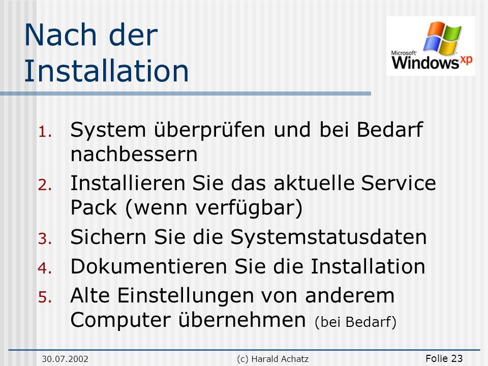 30.07.2002(c) Harald Achatz Folie 23 Nach der Installation 1. System überprüfen und bei Bedarf nachbessern 2. Installieren Sie das aktuelle Service Pa