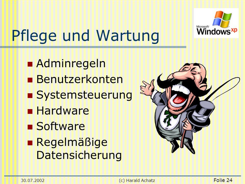 30.07.2002(c) Harald Achatz Folie 24 Pflege und Wartung Adminregeln Benutzerkonten Systemsteuerung Hardware Software Regelmäßige Datensicherung