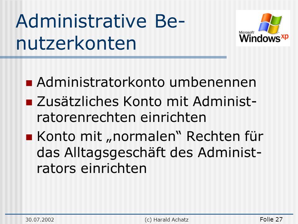 30.07.2002(c) Harald Achatz Folie 27 Administrative Be- nutzerkonten Administratorkonto umbenennen Zusätzliches Konto mit Administ- ratorenrechten ein
