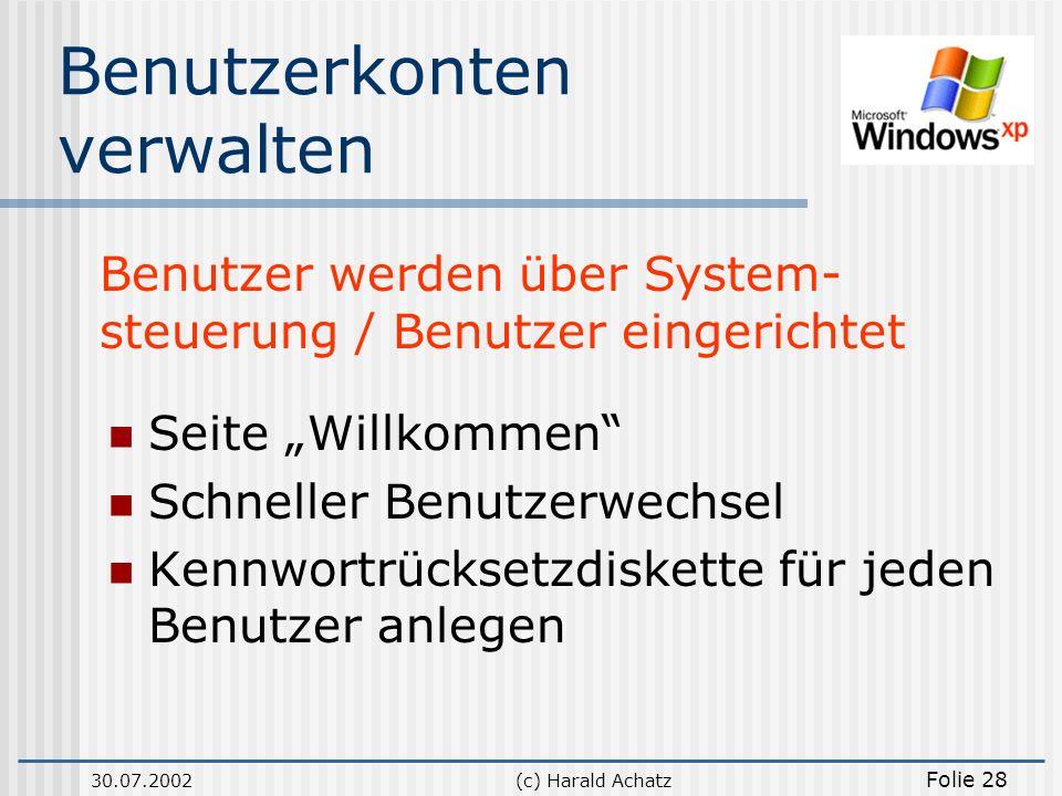 30.07.2002(c) Harald Achatz Folie 28 Benutzerkonten verwalten Seite Willkommen Schneller Benutzerwechsel Kennwortrücksetzdiskette für jeden Benutzer a