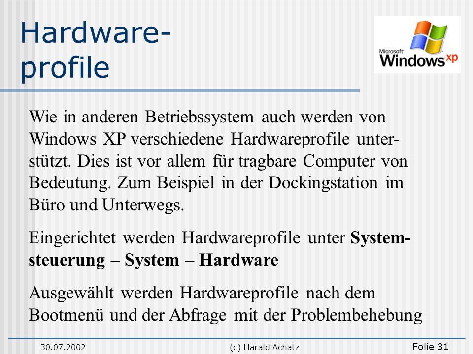 30.07.2002(c) Harald Achatz Folie 31 Hardware- profile Wie in anderen Betriebssystem auch werden von Windows XP verschiedene Hardwareprofile unter- st