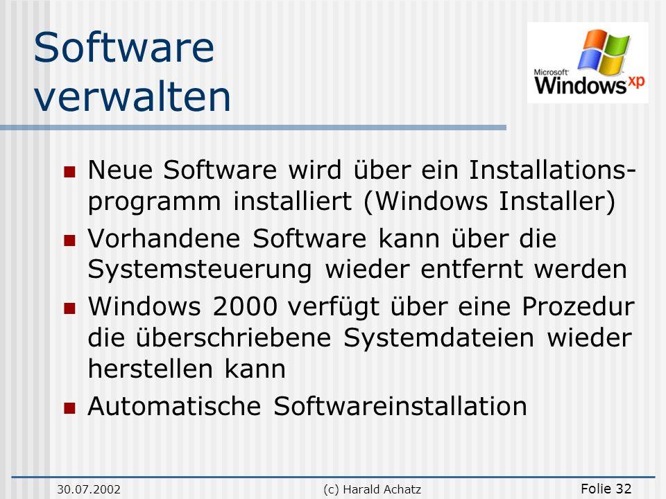 30.07.2002(c) Harald Achatz Folie 32 Software verwalten Neue Software wird über ein Installations- programm installiert (Windows Installer) Vorhandene