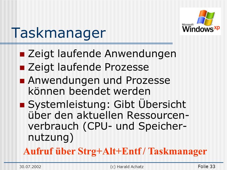 30.07.2002(c) Harald Achatz Folie 33 Taskmanager Zeigt laufende Anwendungen Zeigt laufende Prozesse Anwendungen und Prozesse können beendet werden Sys