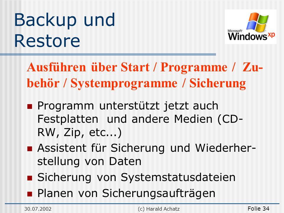 30.07.2002(c) Harald Achatz Folie 34 Backup und Restore Programm unterstützt jetzt auch Festplatten und andere Medien (CD- RW, Zip, etc...) Assistent