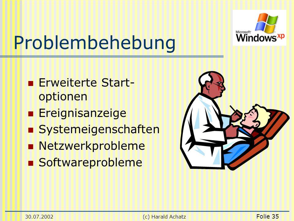 30.07.2002(c) Harald Achatz Folie 35 Problembehebung Erweiterte Start- optionen Ereignisanzeige Systemeigenschaften Netzwerkprobleme Softwareprobleme