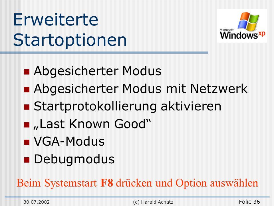 30.07.2002(c) Harald Achatz Folie 36 Erweiterte Startoptionen Abgesicherter Modus Abgesicherter Modus mit Netzwerk Startprotokollierung aktivieren Las