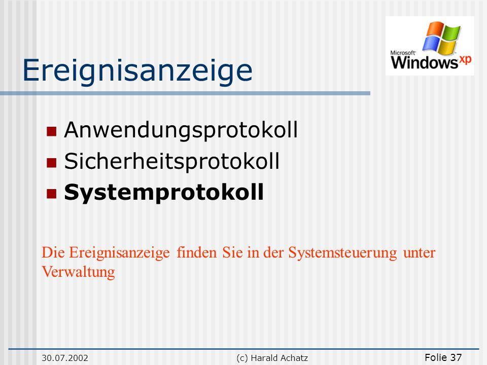 30.07.2002(c) Harald Achatz Folie 37 Ereignisanzeige Anwendungsprotokoll Sicherheitsprotokoll Systemprotokoll Die Ereignisanzeige finden Sie in der Sy
