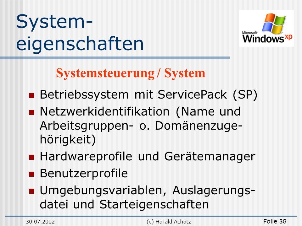 30.07.2002(c) Harald Achatz Folie 38 System- eigenschaften Betriebssystem mit ServicePack (SP) Netzwerkidentifikation (Name und Arbeitsgruppen- o. Dom