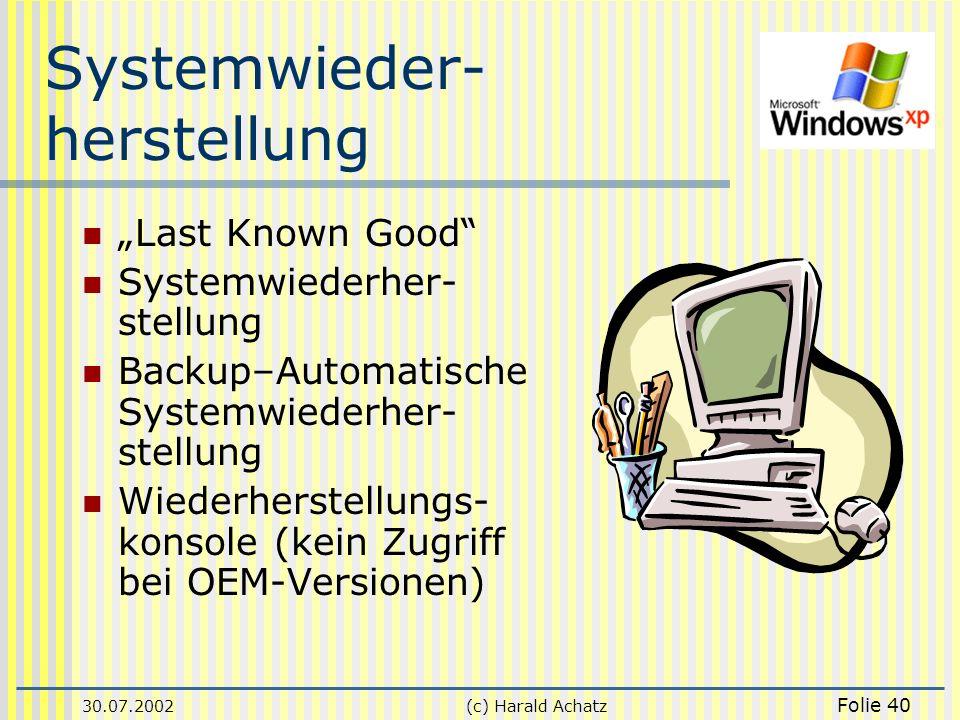 30.07.2002(c) Harald Achatz Folie 40 Systemwieder- herstellung Last Known Good Systemwiederher- stellung Backup–Automatische Systemwiederher- stellung