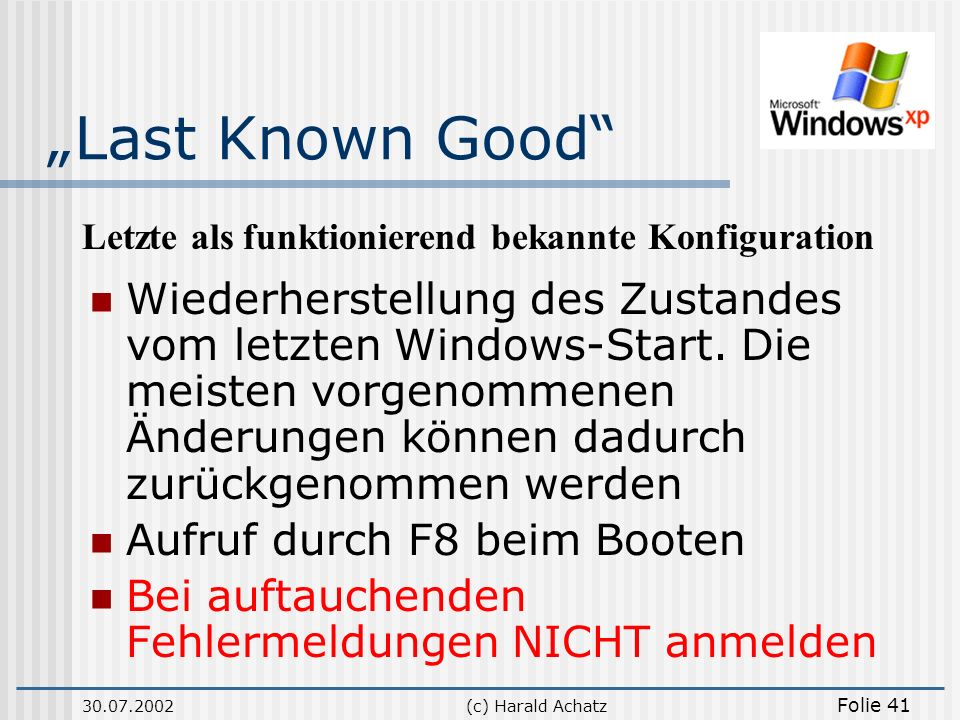 30.07.2002(c) Harald Achatz Folie 41 Last Known Good Wiederherstellung des Zustandes vom letzten Windows-Start. Die meisten vorgenommenen Änderungen k