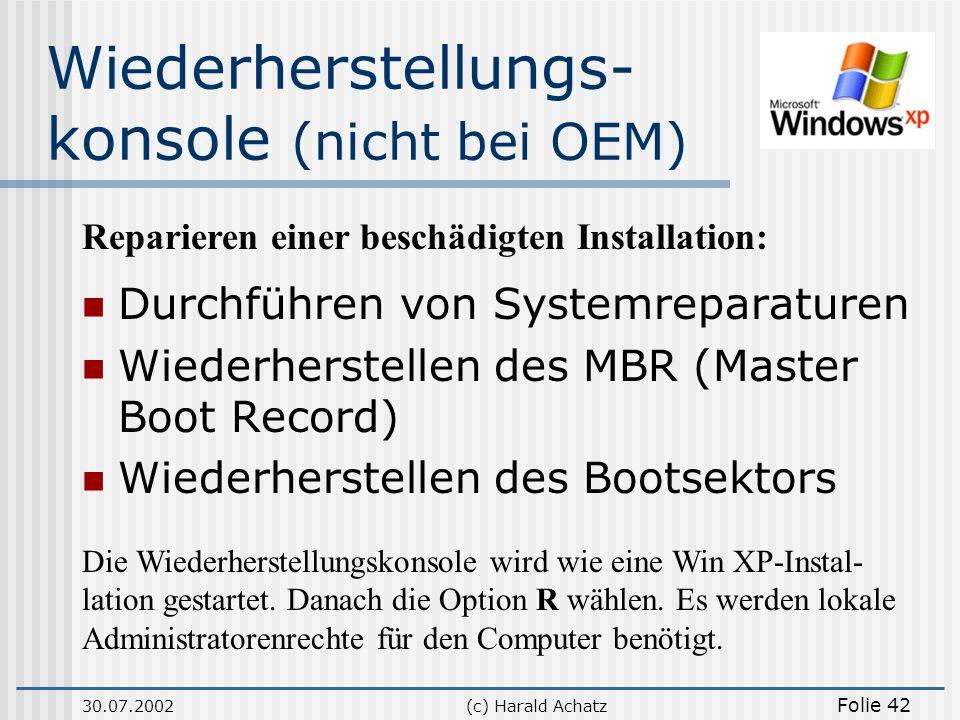 30.07.2002(c) Harald Achatz Folie 42 Wiederherstellungs- konsole (nicht bei OEM) Durchführen von Systemreparaturen Wiederherstellen des MBR (Master Bo