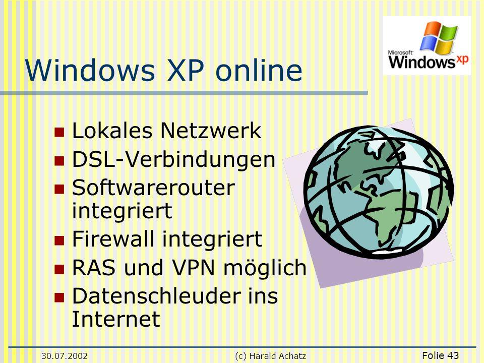 30.07.2002(c) Harald Achatz Folie 43 Windows XP online Lokales Netzwerk DSL-Verbindungen Softwarerouter integriert Firewall integriert RAS und VPN mög
