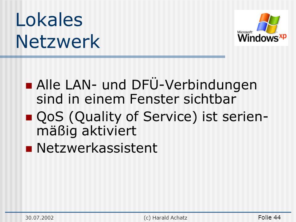 30.07.2002(c) Harald Achatz Folie 44 Lokales Netzwerk Alle LAN- und DFÜ-Verbindungen sind in einem Fenster sichtbar QoS (Quality of Service) ist serie