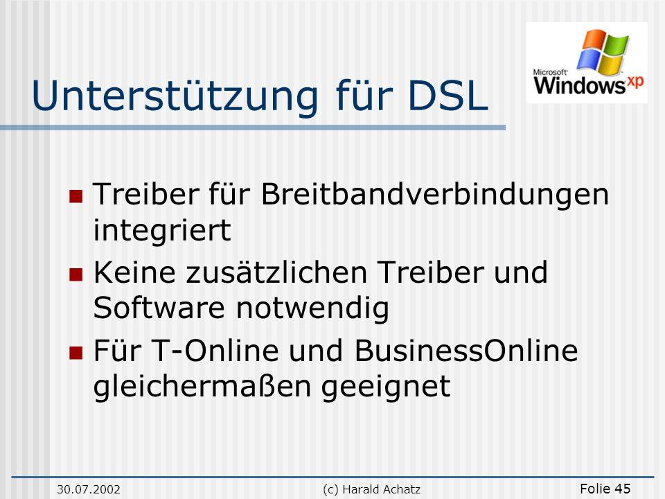 30.07.2002(c) Harald Achatz Folie 45 Unterstützung für DSL Treiber für Breitbandverbindungen integriert Keine zusätzlichen Treiber und Software notwen