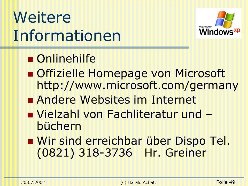 30.07.2002(c) Harald Achatz Folie 49 Weitere Informationen Onlinehilfe Offizielle Homepage von Microsoft http://www.microsoft.com/germany Andere Websi