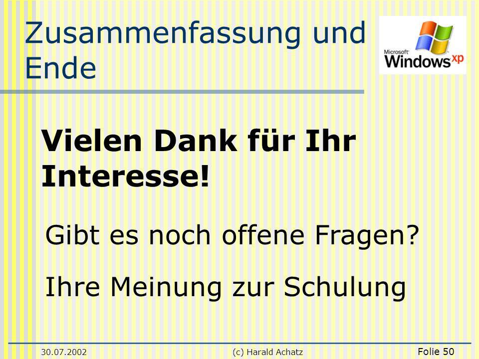 30.07.2002(c) Harald Achatz Folie 50 Zusammenfassung und Ende Vielen Dank für Ihr Interesse! Gibt es noch offene Fragen? Ihre Meinung zur Schulung