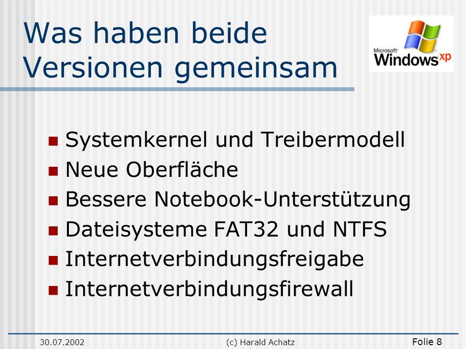 30.07.2002(c) Harald Achatz Folie 8 Was haben beide Versionen gemeinsam Systemkernel und Treibermodell Neue Oberfläche Bessere Notebook-Unterstützung